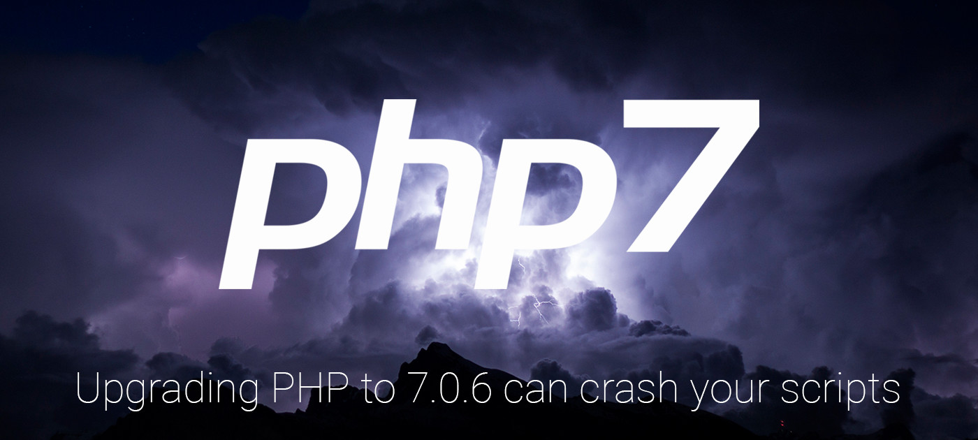 Upgrading to PHP 7 0 6 can crash your scripts